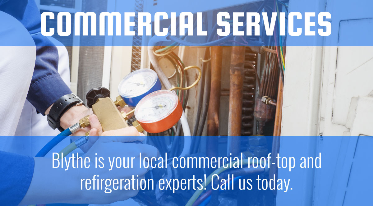 Blythe Heating, Cooling & Refrigeration are your local commercial HVAC & Refrigeration service, repair, installation and replacement experts! Call us today!