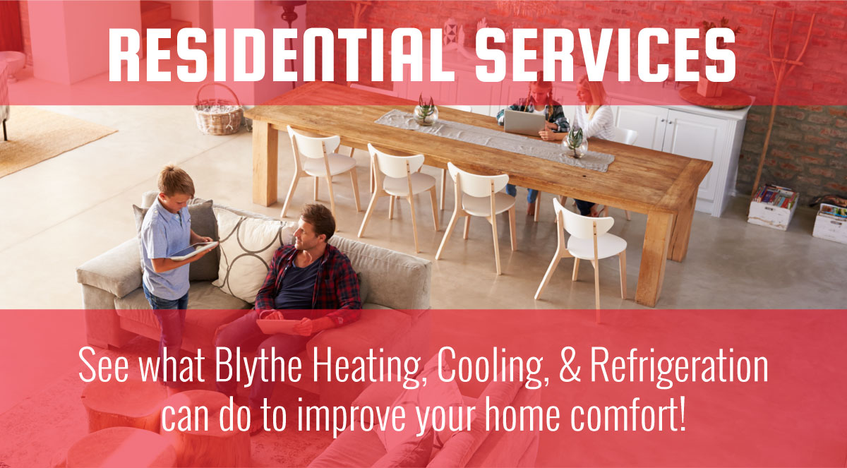 Blythe Heating, Cooling & Refrigeration are your local residential service, repair, installation and replacement experts! Call us today!